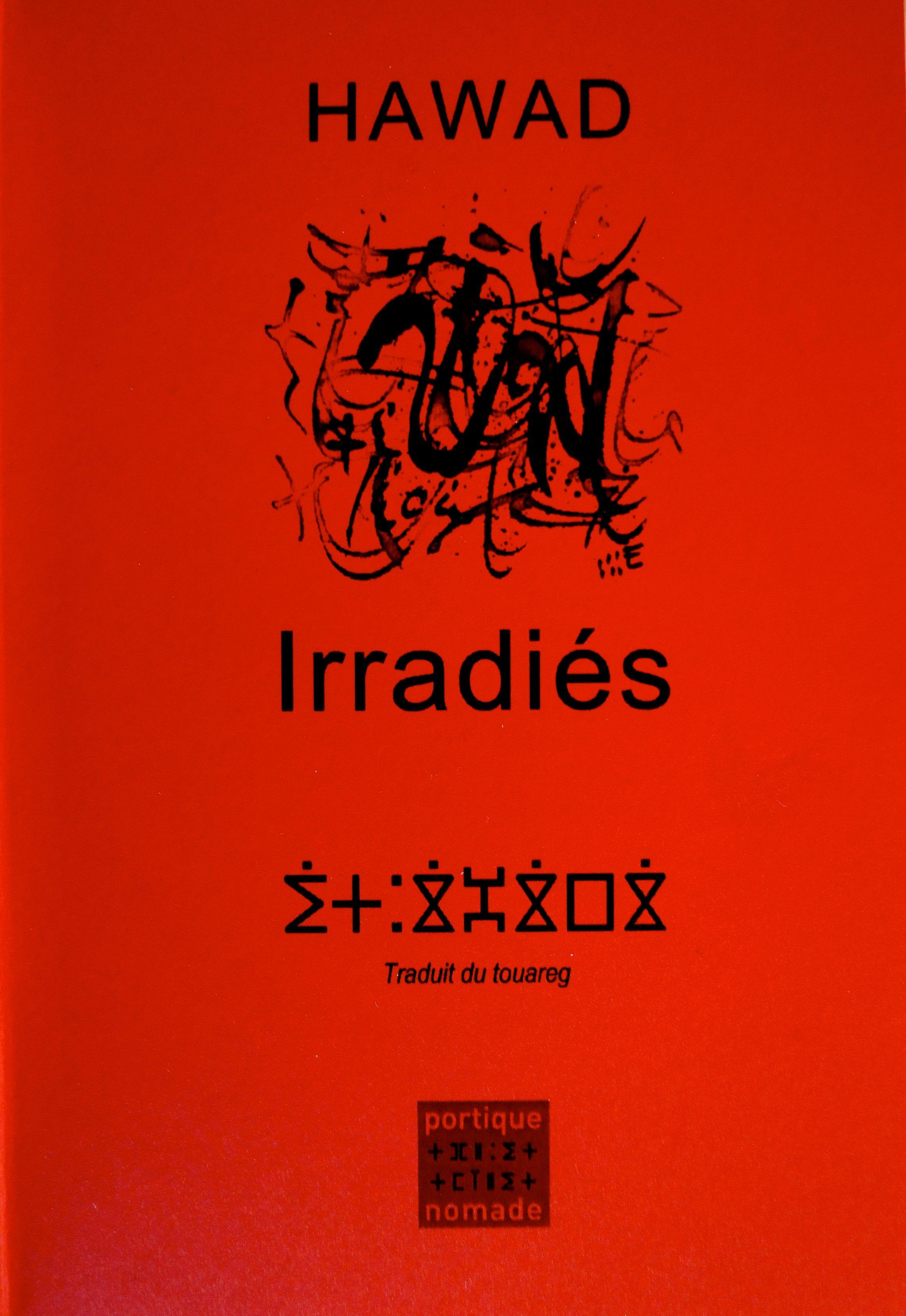 Hawad, Irradiés (traduit de la tamajaght), Portique Nomade, 2015